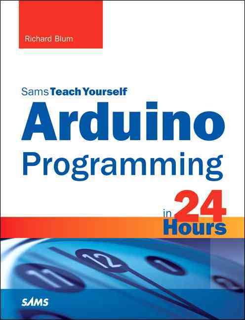 Arduino Programming in 24 Hours By Blum, Richard